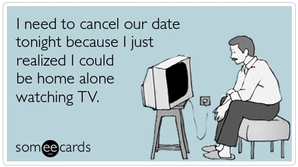 Watch TV alone Someecard